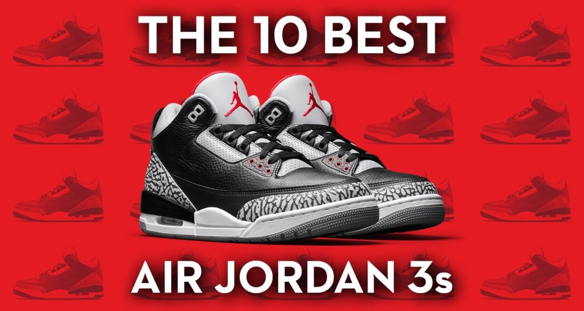 The 10 Best Air Jordan 3s of All-Time